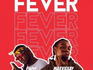 Choo Ft Marviekay - fever mp3 download