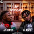 Mr Gbefun Ft Oladips - Ko Necessary