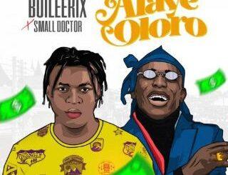 Boileerix Ft Small Doctor - Alaye Oloro