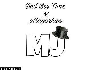 Bad Boy Timz Ft Mayorkun - MJ (Remix)