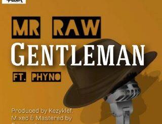 Mr Raw Ft Phyno - Gentleman