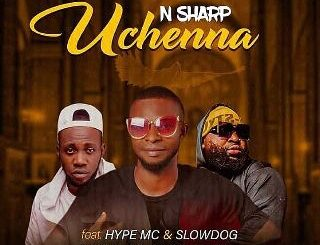 N Sharp Ft Hype MC x Slowdog - Uchenna