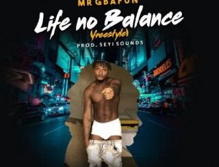 Mr Gbafun - Life No Balance (Freestyle)