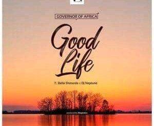 Governor Of Africa Ft. Bella Shmurda & DJ Neptune - Good Life