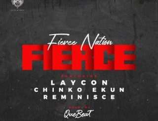 Laycon Ft. Chinko Ekun & Reminisce - Fierce