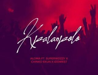 Aloma Ft. SuperWozzy X Chinko Ekun & Idowest - Kpalanpolo