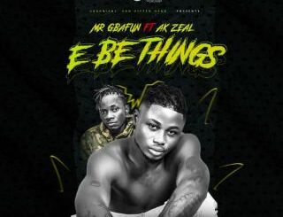 Mr Gbafun Ft. AK Zeal - E Be Things