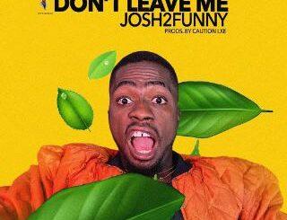 Josh2funny - Don't Leave Me