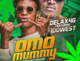 Delax4g Ft. Idowest - Omo Mummy
