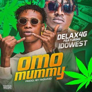 Delax4g Ft. Idowest - Omo Mummy