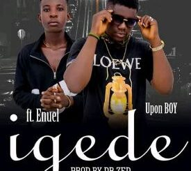 Upon Boy Ft. Enuel - Igede