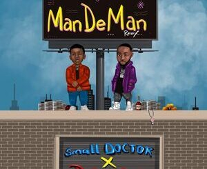 Small Doctor Ft. Davido – ManDeMan Remix