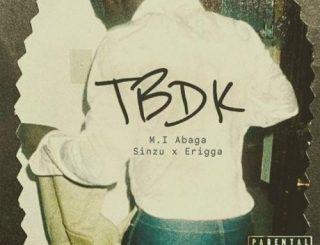 M.I Abaga Ft. Sinzu & Erigga – TBDK