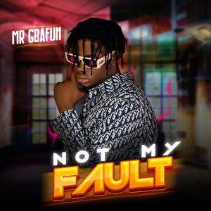 Mr Gbafun Not My Fault