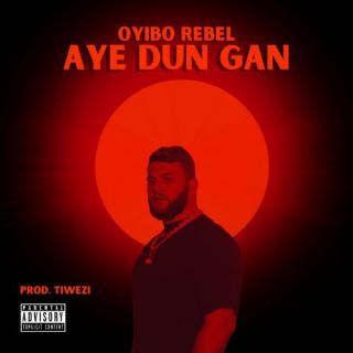 Oyibo Rebel Aye Dun Gan