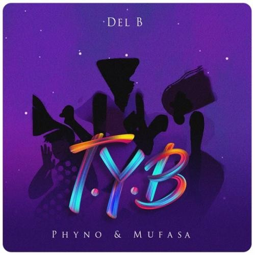 Del B Ft. Phyno & Mufasa – T.Y.B