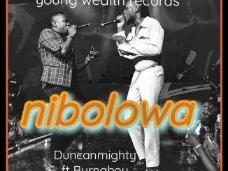 Duncan Mighty Ft. Burna Boy – Nibolowa