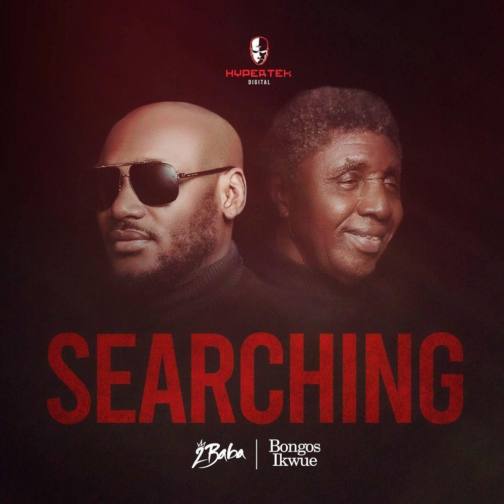 2baba Ft. Bongos Ikwue – Searching