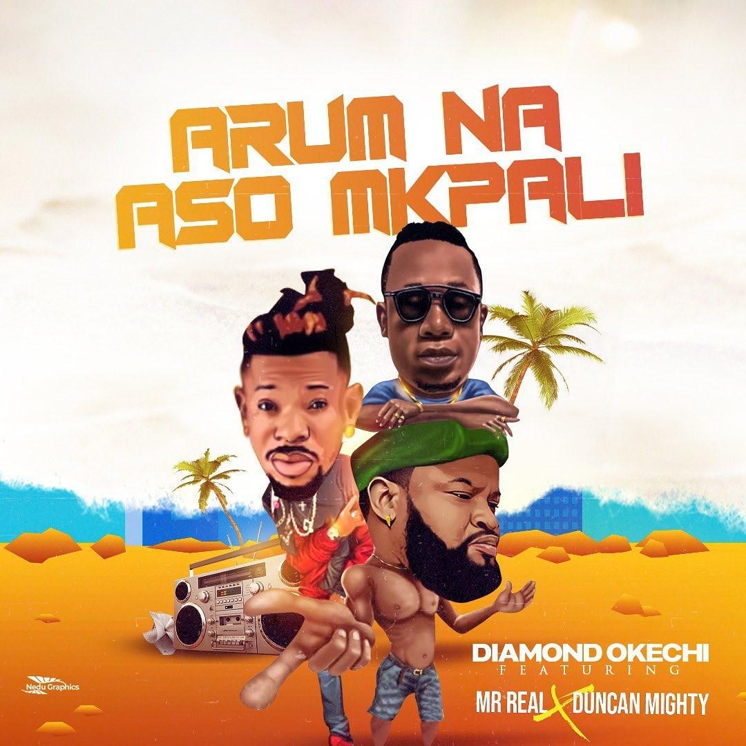 Diamond Okechi Ft. Mr Real & Duncan Mighty – Arum Na Aso Mkpali