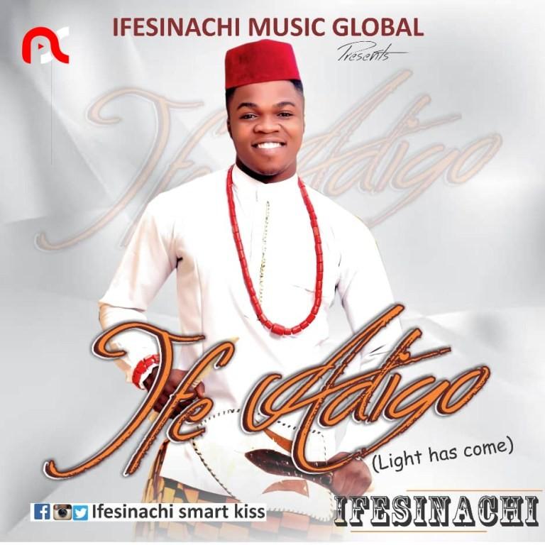 Ifesinachi – Ife Adigo (Light Has Come)
