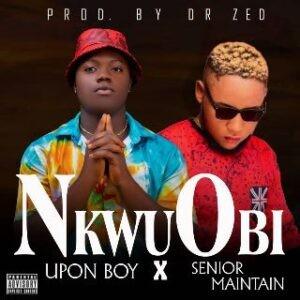 Upon Boy Ft. Senior Maintain - Nkwu Obi